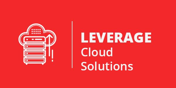 leverage cloud solutions